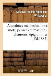 ANECDOTES MEDICALES, BONS MOTS, PENSEES ET MAXIMES, CHANSONS, EPIGRAMMES