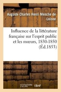 INFLUENCE DE LA LITTERATURE FRANCAISE SUR L'ESPRIT PUBLIC ET LES MOEURS, 1830-1850