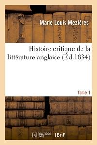 HISTOIRE CRITIQUE DE LA LITTERATURE ANGLAISE. TOME 1 - DEPUIS BACON JUSQU'AU COMMENCEMENT DU XIXE SI
