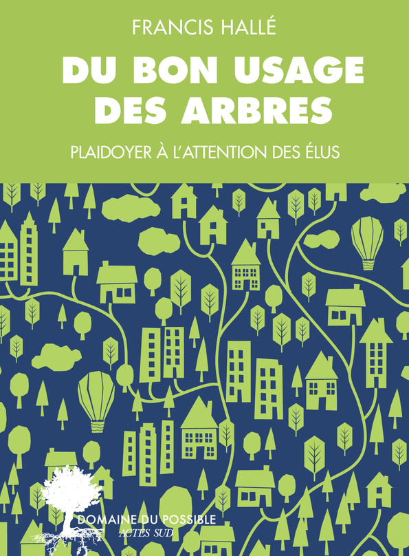DU BON USAGE DES ARBRES UN PLAIDOYER A L'ATTENTION DES ELUS ET DES ENARQUES