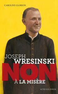 JOSEPH WRESINSKI : NON A LA MISERE
