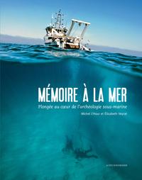 MEMOIRE A LA MER - PLONGEE AU COEUR DE L'ARCHEOLOGIE SOUS-MARINE
