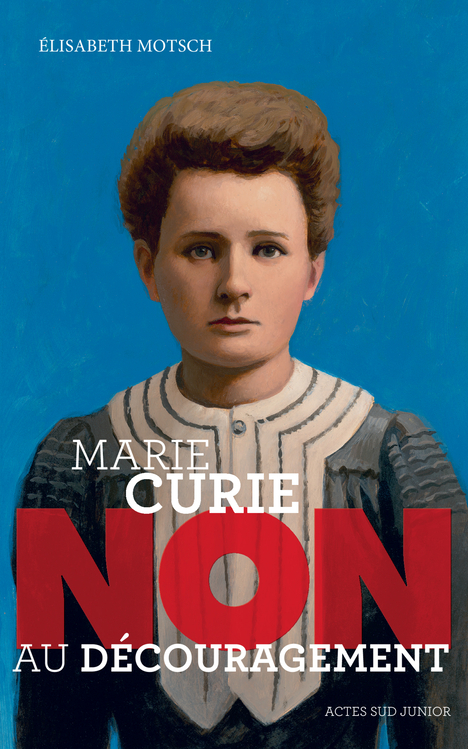 """MARIE CURIE : """"NON AU DECOURAGEMENT"""""""
