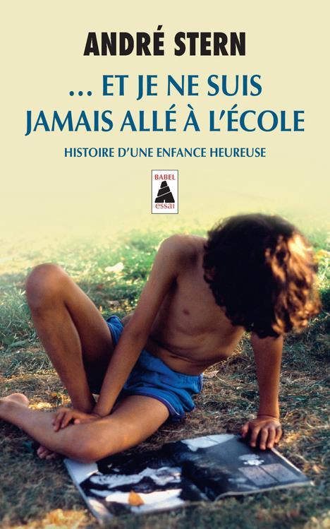 ... ET JE NE SUIS JAMAIS ALLE A L'ECOLE (BABEL) - HISTOIRE D'UNE ENFANCE HEUREUSE