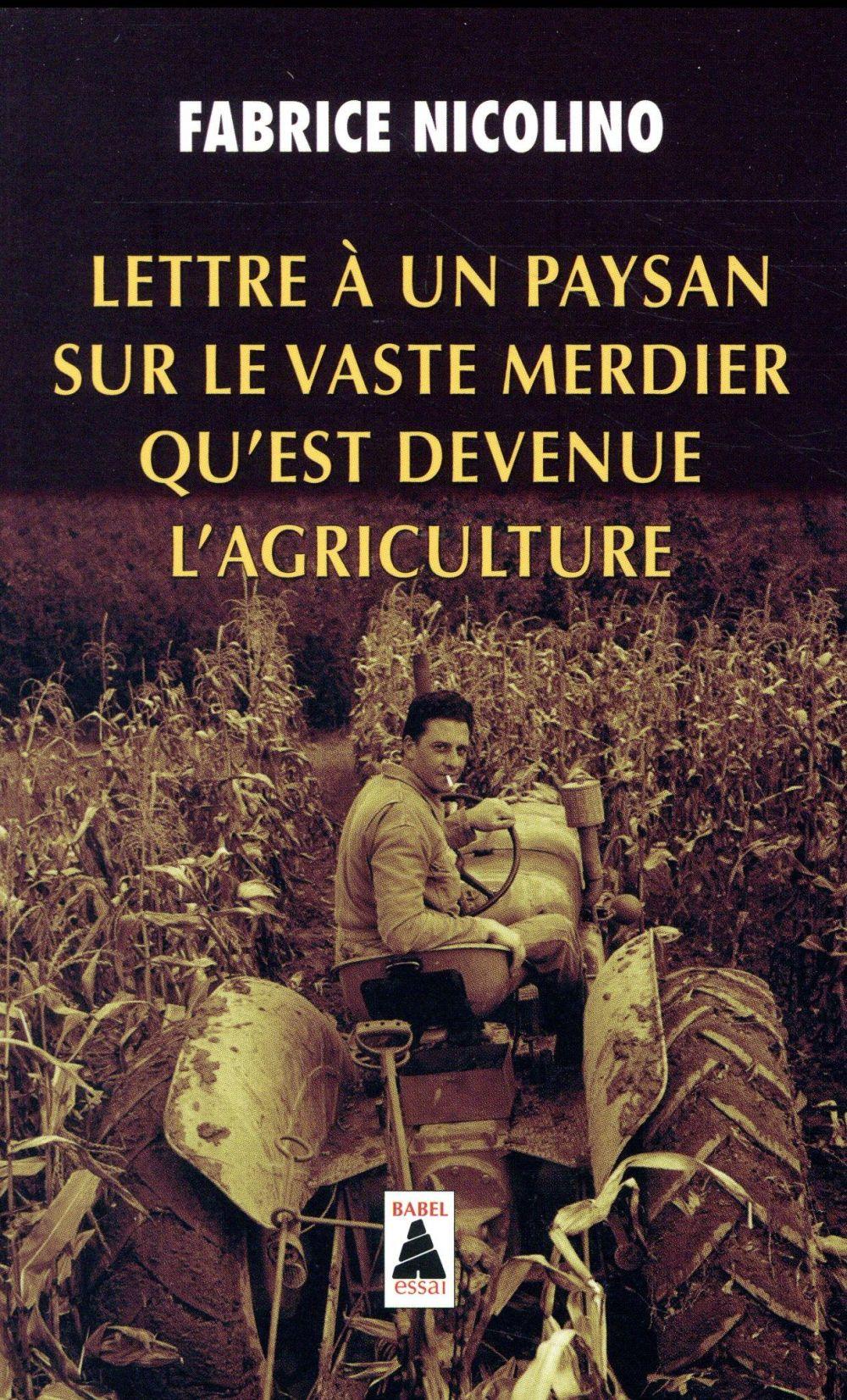 LETTRE A UN PAYSAN SUR LE VASTE MERDIER QU'EST DEVENUE L'AGRICULTURE (BABEL)