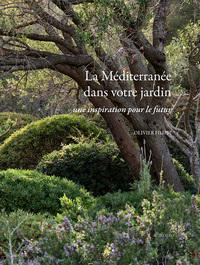 LA MEDITERRANEE DANS VOTRE JARDIN - UNE INSPIRATION POUR LE FUTUR