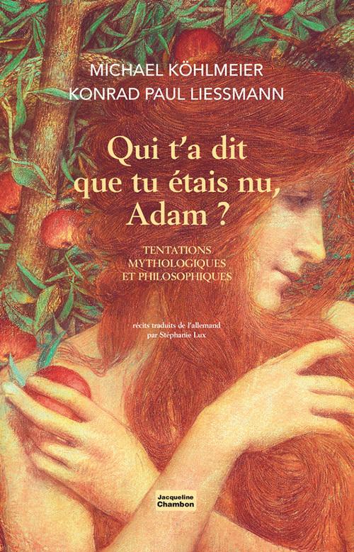 QUI T'A DIT QUE TU ETAIS NU, ADAM ? - TENTATIONS MYTHOLOGIQUES ET PHILOSOPHIQUES