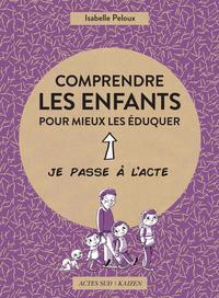 COMPRENDRE LES ENFANTS POUR MIEUX LES EDUQUER