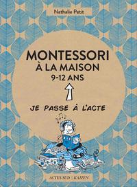 MONTESSORI A LA MAISON - 9-12 ANS - JE PASSE A L'ACTE