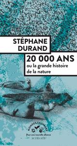 20000 ANS - OU LA GRANDE HISTOIRE DE LA NATURE