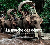LA MARCHE DES GEANTS - L'HISTOIRE DE LA CARAVANE DES ELEPHANTS