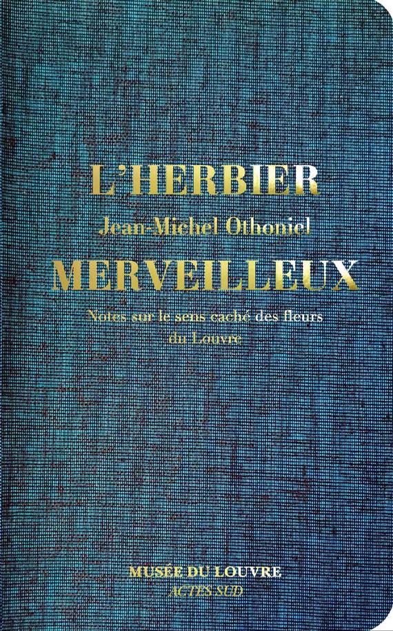 L'HERBIER MERVEILLEUX. NOTES SUR LE SENS CACHE DES FLEURS DU LOUVRE