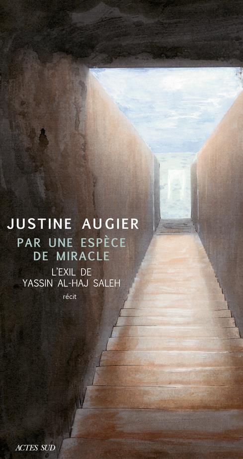 PAR UNE ESPECE DE MIRACLE - L'EXIL DE YASSIN AL-HAJ SALEH