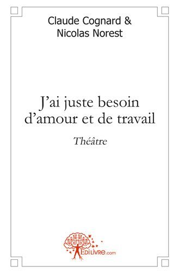 J'AI JUSTE BESOIN D'AMOUR ET DE TRAVAIL