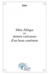 MERE AFRIQUE OU SINISTRE CARICATURE D'UN BEAU CONTINENT
