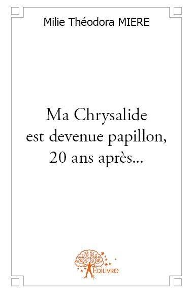 MA CHRYSALIDE EST DEVENUE PAPILLON, 20 ANS APRES...