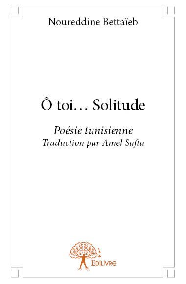 O TOI... SOLITUDE/...NOUREDDINE BETTAIEB