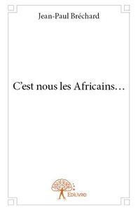 C'EST NOUS LES AFRICAINS...