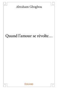 QUAND L'AMOUR SE REVOLTE...