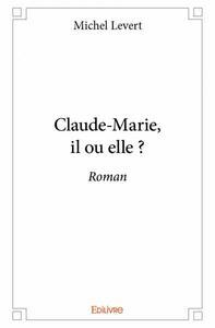 CLAUDE-MARIE, IL OU ELLE ?