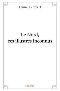 LE NORD, CES ILLUSTRES INCONNUS