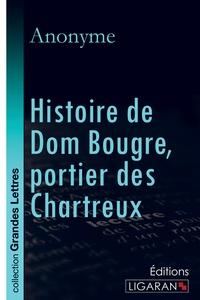 HISTOIRE DE DOM BOUGRE PORTIER DES CHARTREUX GRANDS CARACTERES