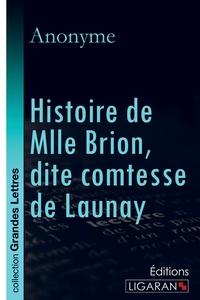 HISTOIRE DE MLLE BRION DITE COMTESSE DE LAUNAY GRANDS CARACTERES