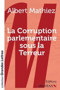 LA CORRUPTION PARLEMENTAIRE SOUS LA TERREUR GRANDS CARACTERES