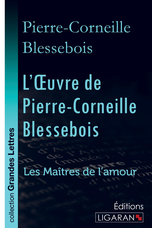 L OEUVRE DE PIERRE CORNEILLE BLESSEBOIS GRANDS CARACTERES