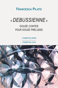 """""""DEBUSSIENNE"""" - DOUZE CONTES POUR DOUZE PRELUDES"""