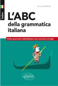 L'ABC DELLA GRAMMATICA ITALIANA PETITE GRAMMAIRE ALPHABETIQUE AVEC EXERCICES CORRIGES