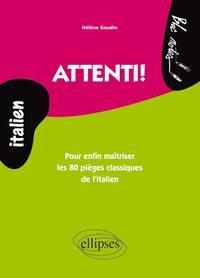 ATTENTI! POUR ENFIN MAITRISER LES 80 PIEGES CLASSIQUES DE L'ITALIEN