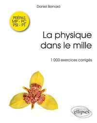 LA PHYSIQUE DANS LE MILLE 1000 EXERCICES CORRIGES PREPAS MP-PC-PSI-PT