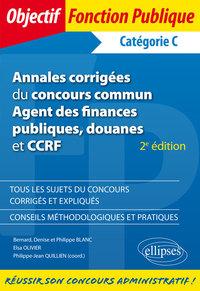 ANNALES CORRIGEES DU CONCOURS COMMUN AGENT DES FINNCES PUBLIQUES DOUANES & CCRF CATEGOR.C 2E EDITION