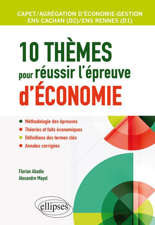 10 THEMES POUR REUSSIR L'EPREUVE D'ECONOMIE.AGREGATION ET CAPET D'ECONOMIE GESTION,ENS CACHAN/RENNES