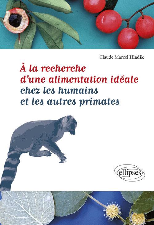 A LA RECHERCHE D'UNE ALIMENTATION IDEALE CHEZ LES HUMAINS ET LES AUTRES PRIMATES