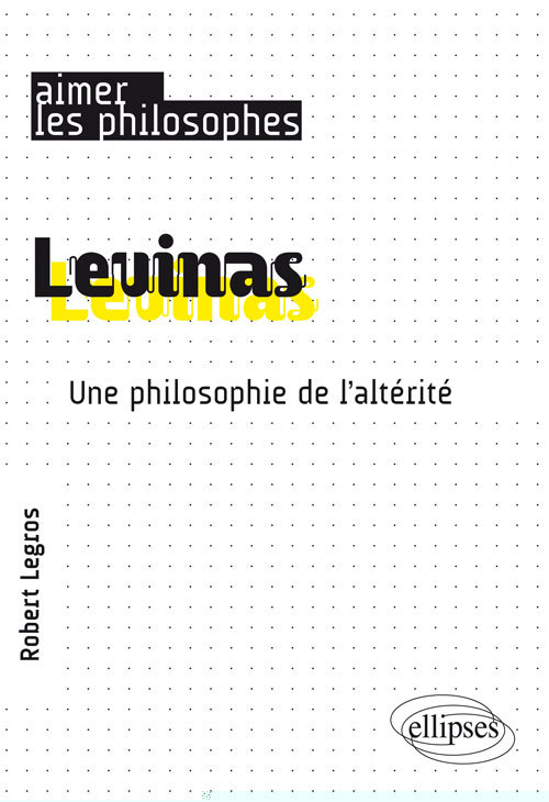 LEVINAS UNE PHILOSOPHIE DE L ALTERITE