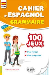 CAHIER D'ESPAGNOL 100 JEUX DE GRAMMAIRE POUR REVISER ET PROGRESSER A1-A2 CYCLE 4