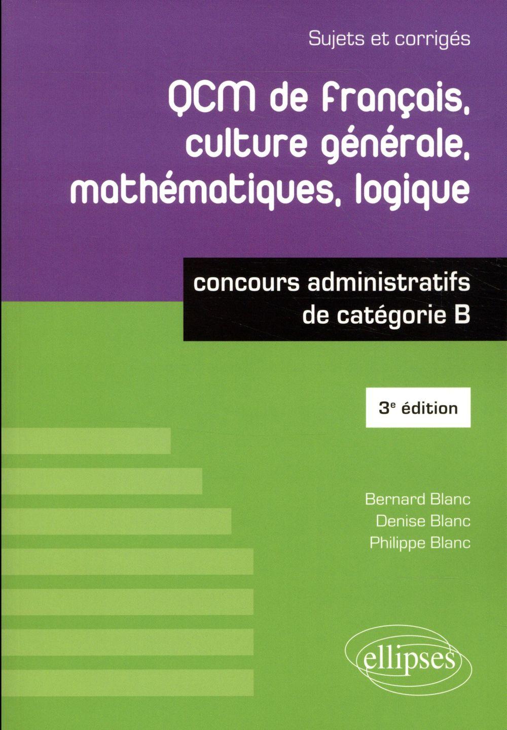 QCM DE FRANCAIS CULTURE GENERALE MATHEMATIQUES LOGIQUE CATEGORIE B 3EME EDITION