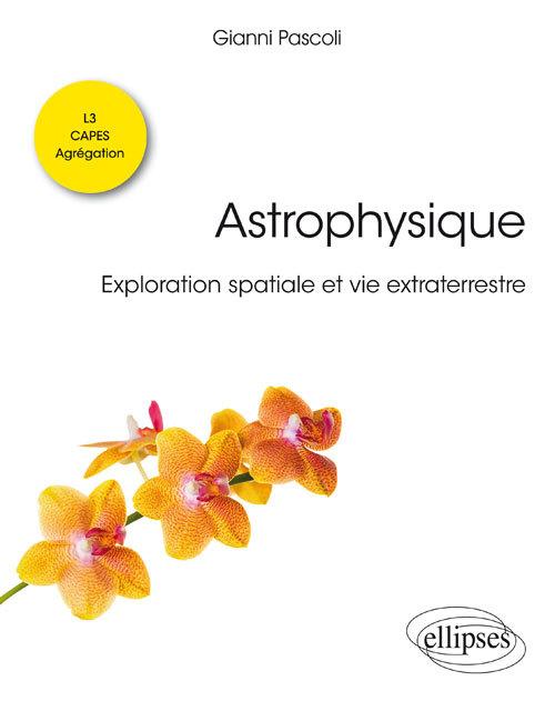 ASTROPHYSIQUE EXPLORATION SPATIALE ET VIE EXTRATERRESTRE LICENCE DE PHYSIQUE L3 CAPES AGREGATION