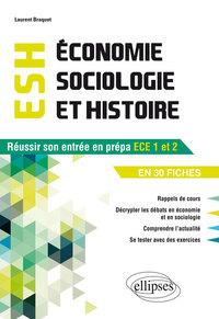 ECONOMIE SOCIOLOGIE ET HISTOIRE (ESH) OBJECTIF REUSSIE SON ENTREE EN PREPA ECE1 ET 2 EN 30 FICHES