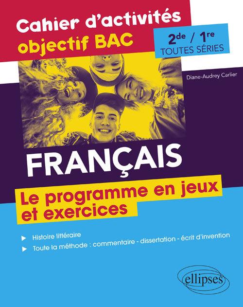 FRANCAIS SECONDE ET PREMIERE TOUTES SERIES CAHIER D'ACTIVITES OBJECTIF BAC PROGRAMME EN JEUX ET EXOS
