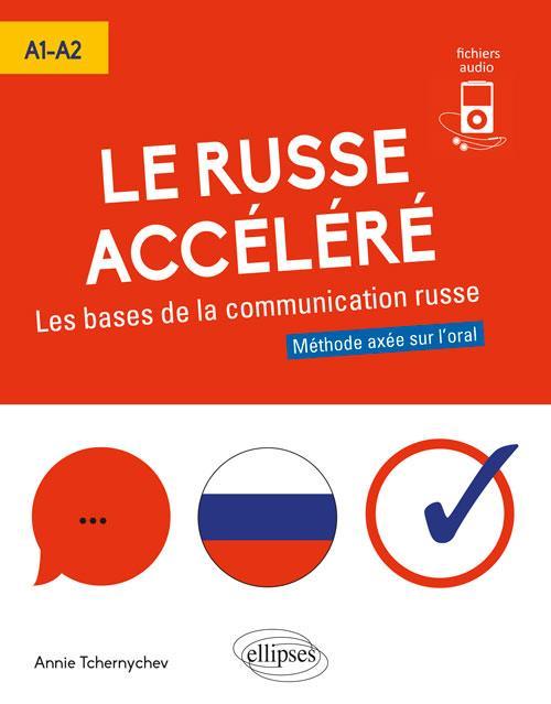 LE RUSSE ACCELERE LES BASES DE LA COMMUNICATION RUSSE METHODE AXEE SUR L'ORAL A1-A2 FICHIERS AUDIO