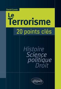 LE TERRORISME HISTOIRE SCIENCE POLITIQUE DROIT 20 POINTS CLES