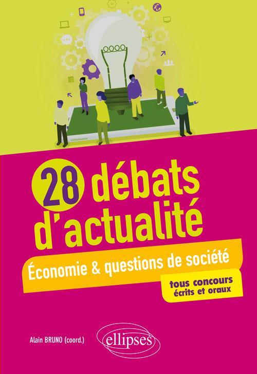 28 DEBATS D'ACTUALITE ECONOMIE ET QUESTIONS DE SOCIETE TOUS CONCOURS ECRITS ET ORAUX