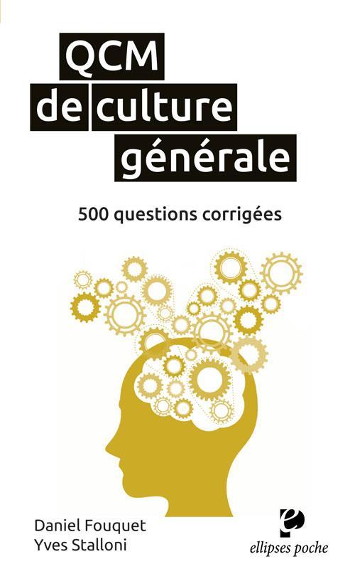 QCM DE CULTURE GENERALE.500 QUESTIONS CORRIGEES ET COMMENTEES