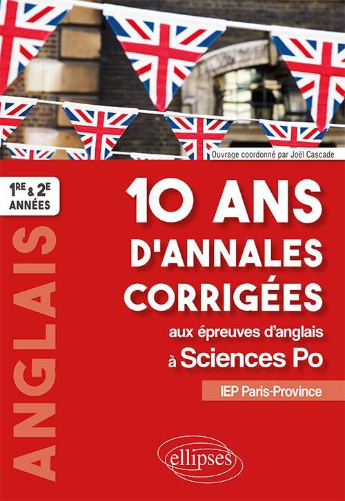 10 ANS D'ANNALES CORRIGEES AU EPREUVES D'ANGLAIS ASCIENCES PO IEP PARIS-PROVINCE 1ERE ET 2EME ANNEES