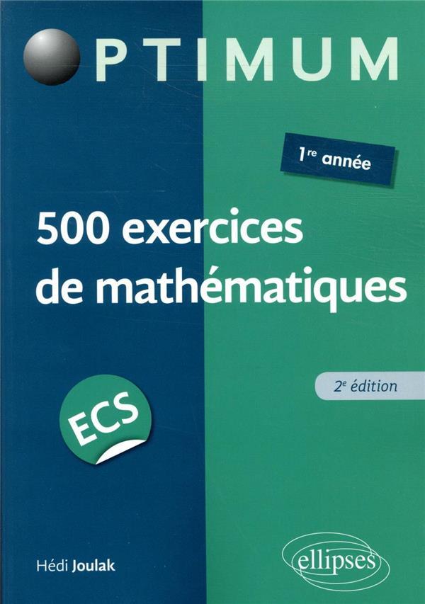 500 EXERCICES DE MATHEMATIQUES EN ECS - 1RE ANNEE - 2E EDITION