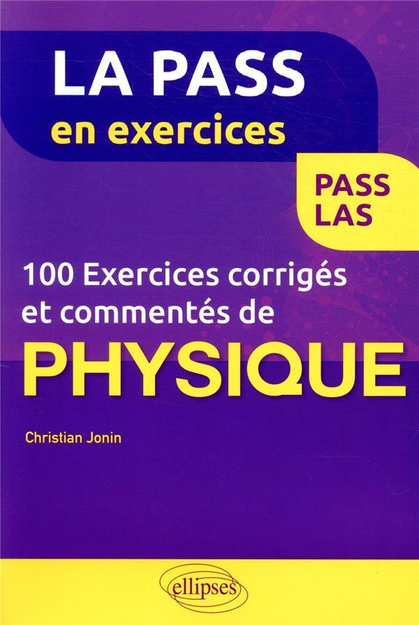 100 EXERCICES CORRIGES ET COMMENTES DE PHYSIQUE POUR LA PASS