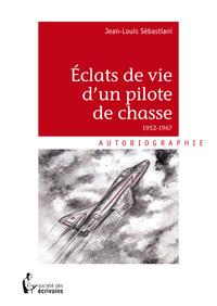 ECLATS DE VIE D'UN PILOTE DE CHASSE 1952 - 1967